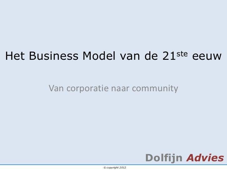 Het Business Model van de 21ste eeuw       Van corporatie naar community                                      Dolfijn Advi...