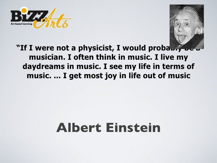 """"""" If I were not a physicist, I would probably be a musician. I often think in music. I live my daydreams in music. I see m..."""