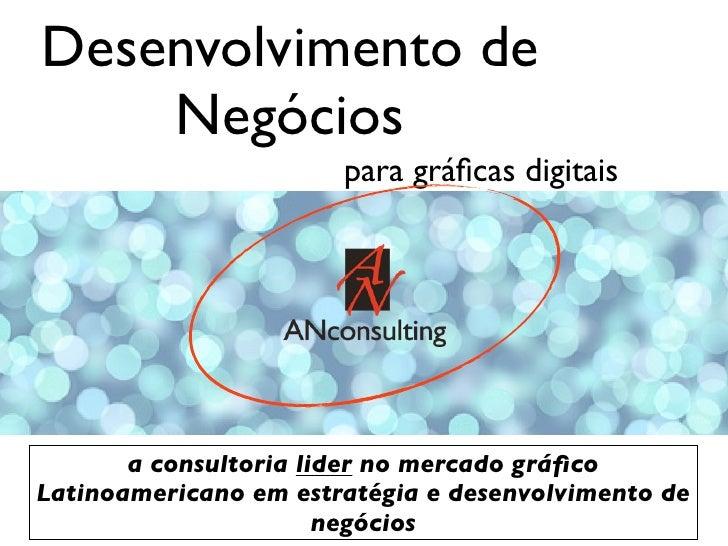 Desenvolvimento de    Negócios                       para gráficas digitais       a consultoria lider no mercado gráficoLati...