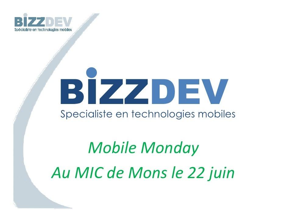 • BIZZDEV  Specialiste en technologies mobiles       Mobile Monday Au MIC de Mons le 22 juin