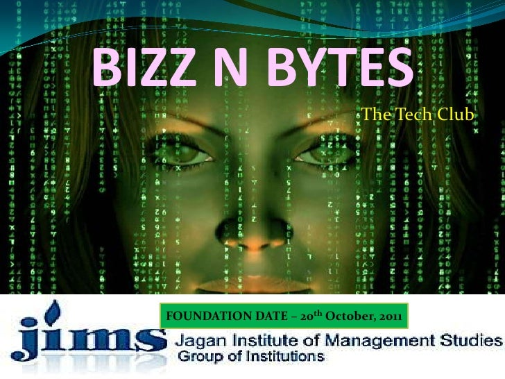 BIZZ N BYTES                               The Tech Club  FOUNDATION DATE – 20th October, 2011
