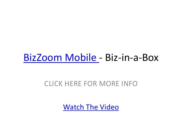 BizZoom Mobile - Biz-in-a-Box    CLICK HERE FOR MORE INFO        Watch The Video