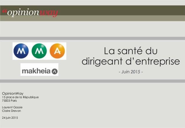 La santé du dirigeant d'entreprise - Juin 2015 - OpinionWay 15 place de la République 75003 Paris Laurent Gassie Claire Dr...