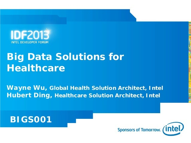 Big Data Solutions forHealthcareWayne Wu, Global Health Solution Architect, IntelHubert Ding, Healthcare Solution Architec...