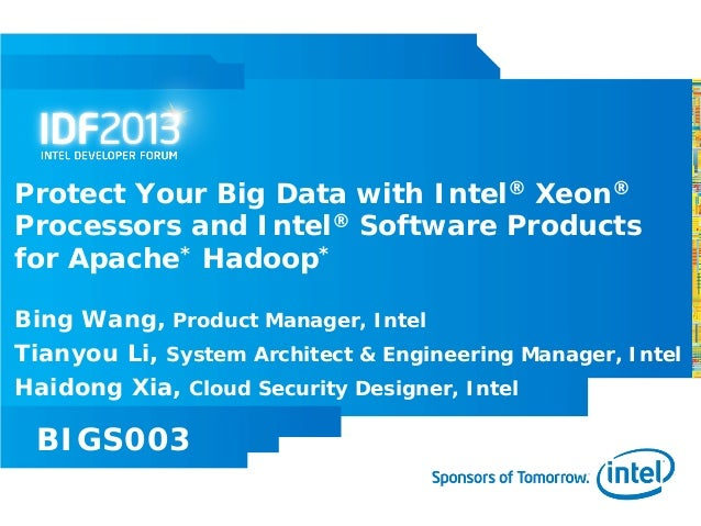Protect Your Big Data with Intel® Xeon®Processors and Intel® Software Productsfor Apache* Hadoop*Bing Wang, Product Manage...