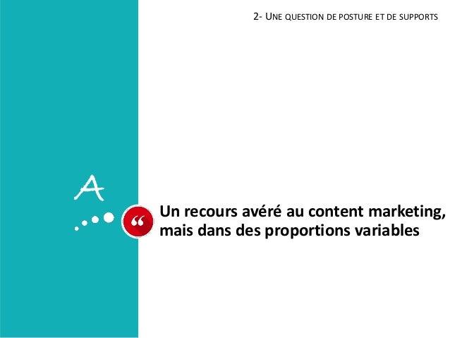 Un recours avéré au content marketing, mais dans des proportions variables 2- UNE QUESTION DE POSTURE ET DE SUPPORTS A
