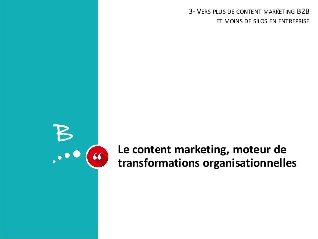 Le content marketing, moteur de transformations organisationnelles 3- VERS PLUS DE CONTENT MARKETING B2B ET MOINS DE SILOS...