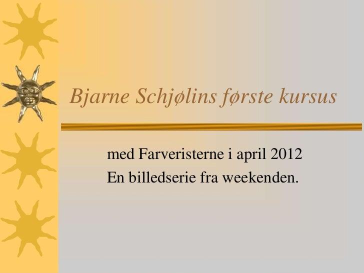 Bjarne Schjølins første kursus    med Farveristerne i april 2012    En billedserie fra weekenden.