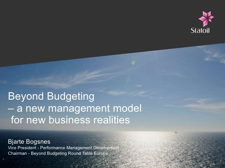 Beyond Budgeting  – a new management model  for new business realities Bjarte Bogsnes Vice President - Performance Managem...