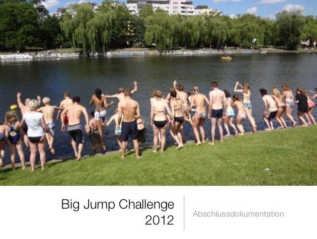 Big Jump Challenge                     Abschlussdokumentation             2012