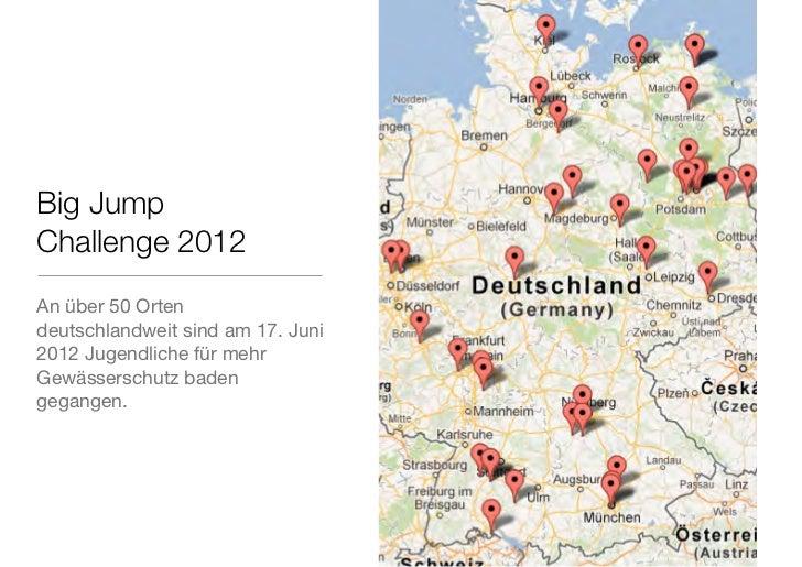 Big JumpChallenge 2012An über 50 Ortendeutschlandweit sind am 17. Juni2012 Jugendliche für mehrGewässerschutz badengegangen.