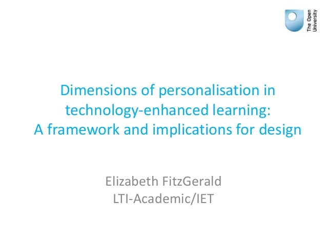 Dimensions of personalisation in technology-enhanced learning: A framework and implications for design Elizabeth FitzGeral...