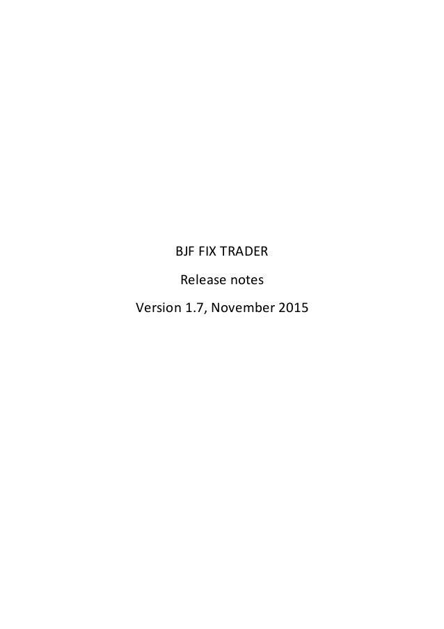BJF FIX TRADER Release notes Version 1.7, November 2015