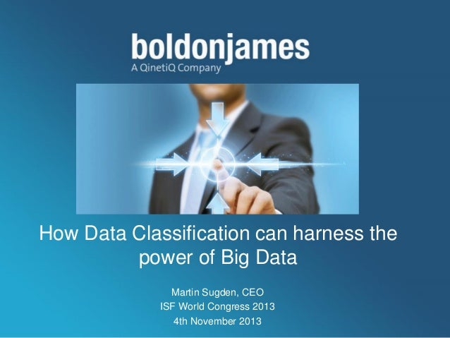 Click to edit Master title style How Data Classification can harness the power of Big Data Martin Sugden, CEO ISF World Co...