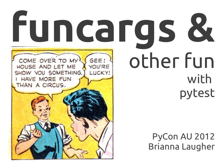 funcargs &     other fun               with              pytest        PyCon AU 2012       Brianna Laugher