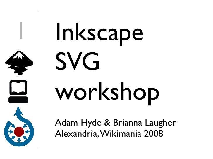1   Inkscape     SVG     workshop     Adam Hyde  Brianna Laugher     Alexandria, Wikimania 2008