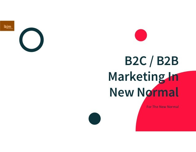 B2C / B2B Marketing In New Normal For The New Normal
