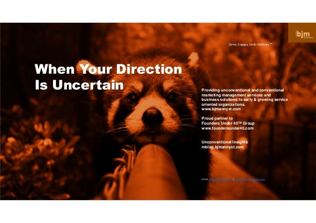 When Your Direction Is Uncertain Providing unconventional and conventional marketing management services and business solu...