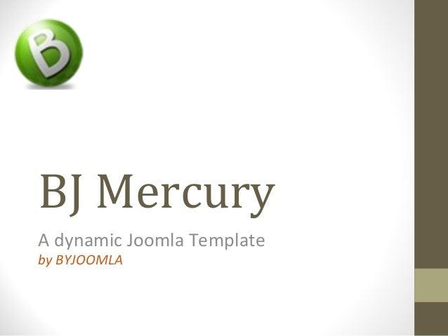 BJ MercuryA dynamic Joomla Templateby BYJOOMLA