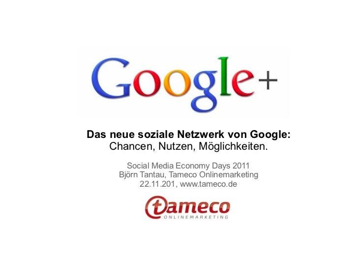 Das neue soziale Netzwerk von Google:    Chancen, Nutzen, Möglichkeiten.       Social Media Economy Days 2011     Björn Ta...