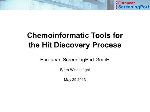 EuropeanScreeningPortChemoinformatic Tools forthe Hit Discovery ProcessEuropean ScreeningPort GmbHBjörn WindshügelMay 29 2...