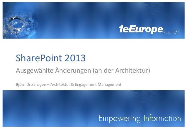 SharePoint 2013Ausgewählte Änderungen (an der Architektur)Björn Drolshagen – Architektur & Engagement Management