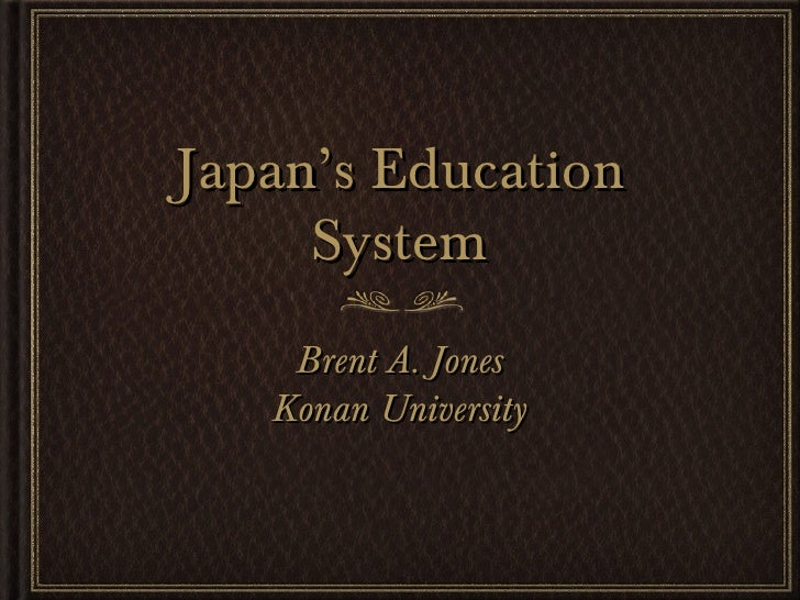 Japan's Education     System    Brent A. Jones   Konan University