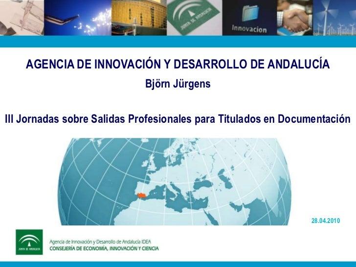 AGENCIA DE INNOVACIÓN Y DESARROLLO DE ANDALUCÍA                              Björn Jürgens  III Jornadas sobre Salidas Pro...