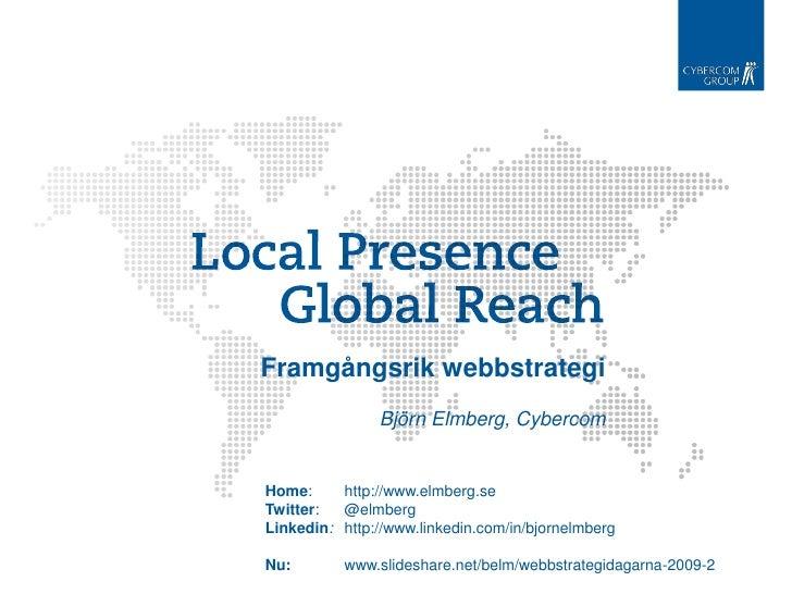 Framgångsrik webbstrategi                Björn Elmberg, Cybercom   Home:     http://www.elmberg.se Twitter:  @elmberg Link...