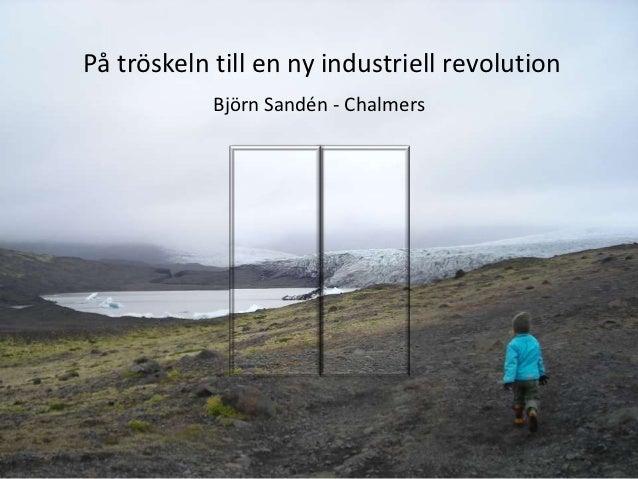 På tröskeln till en ny industriell revolution            Björn Sandén - Chalmers