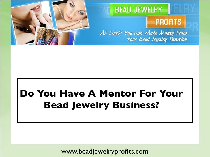 Do You Have A Mentor For Your     Bead Jewelry Business?           www.beadjewelryprofits.com