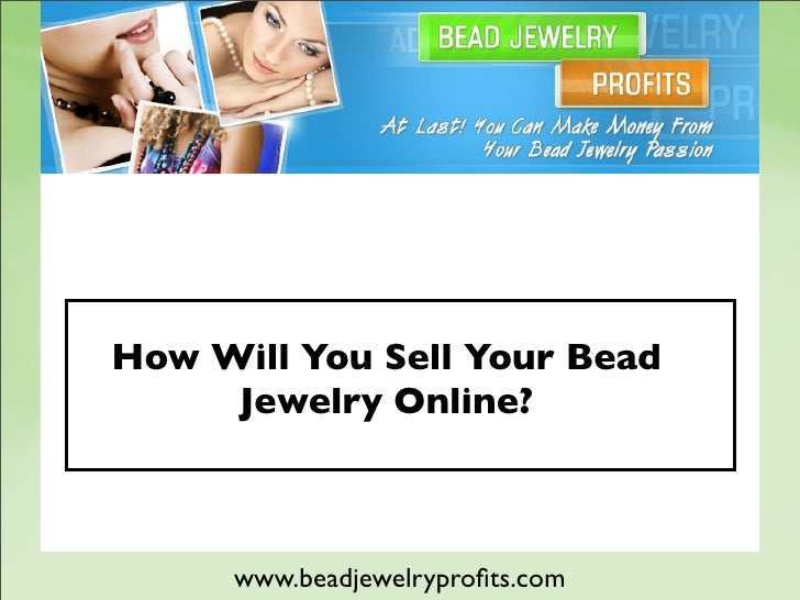 How Will You Sell Your Bead      Jewelry Online?          www.beadjewelryprofits.com
