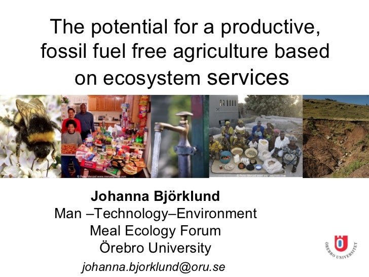 The potential for a productive,fossil fuel free agriculture based    on ecosystem services      Johanna Björklund Man –Tec...