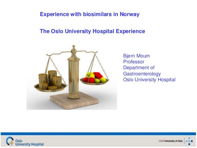 Experience with biosimilars in Norway The Oslo University Hospital Experience Bjørn Moum Professor Department of Gastroent...