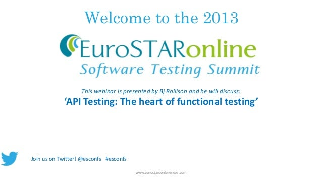 Welcome to the 2013 www.eurostarconferences.com This webinar is presented by Bj Rollison and he will discuss: 'API Testing...