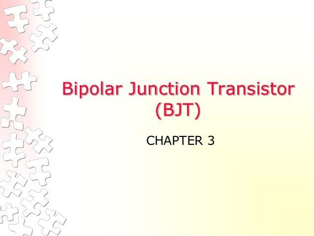 Bipolar Junction Transistor (BJT) CHAPTER 3
