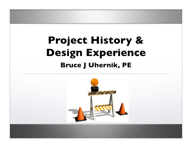 Project History & Design Experience   Bruce J Uhernik, PE