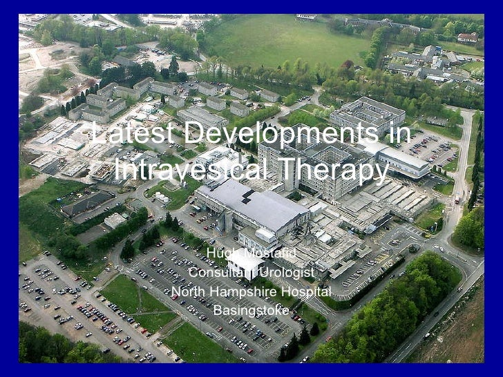 Hugh Mostafid Consultant Urologist North Hampshire Hospital Basingstoke Latest Developments in Intravesical Therapy