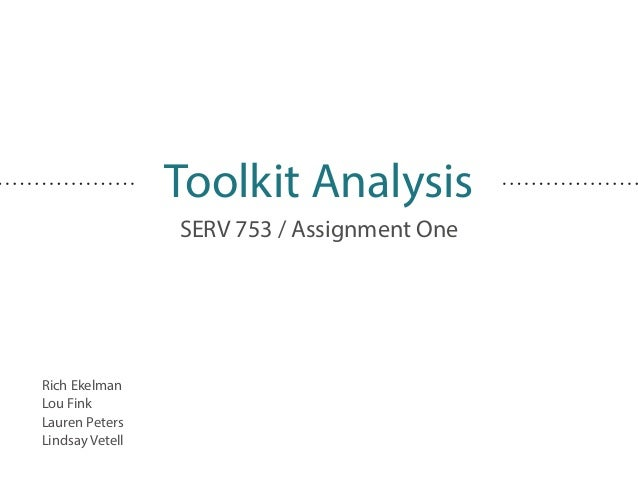 Toolkit Analysis SERV 753 / Assignment One Rich Ekelman Lou Fink Lauren Peters Lindsay Vetell