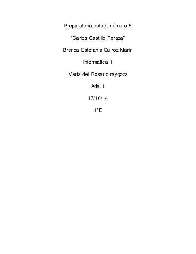 """Preparatoria estatal número 8  """"Carlos Castillo Peraza""""  Brenda Estefania Quiroz Marin  Informática 1  María del Rosario r..."""