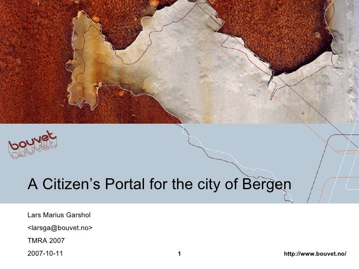 A Citizen's Portal for the city of Bergen Lars Marius Garshol <larsga@bouvet.no> TMRA 2007 2007-10-11
