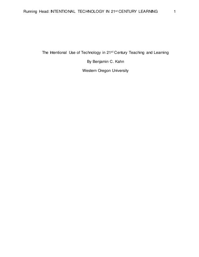 Running Head: INTENTIONAL TECHNOLOGY IN 21st CENTURY LEARNING 1 The Intentional Use of Technology in 21st Century Teaching...