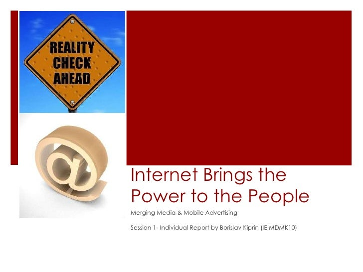 Internet Brings the Power to the People<br />Merging Media & Mobile Advertising<br />Session 1- Individual Report by Boris...