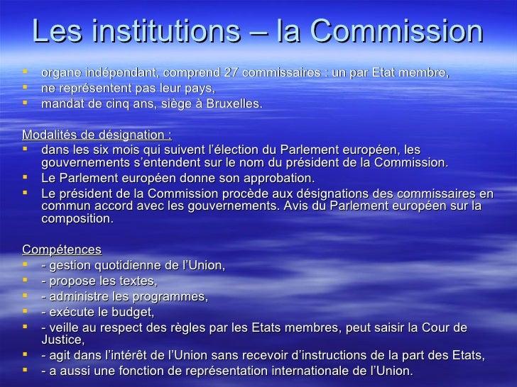 Les institutions – la Commission <ul><li>organe indépendant, comprend 27 commissaires: un par Etat membre, </li></ul><ul>...