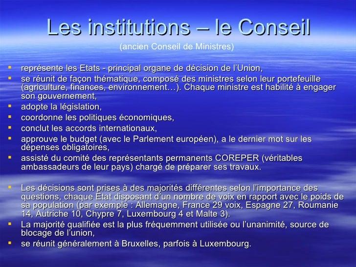 Les institutions – le Conseil <ul><li>(ancien Conseil de Ministres) </li></ul><ul><li>représente les Etats - principal or...