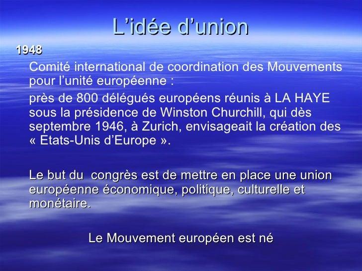 L'idée d'union <ul><li>1948 </li></ul><ul><li>Comité international de coordination des Mouvements pour l'unité européenne ...