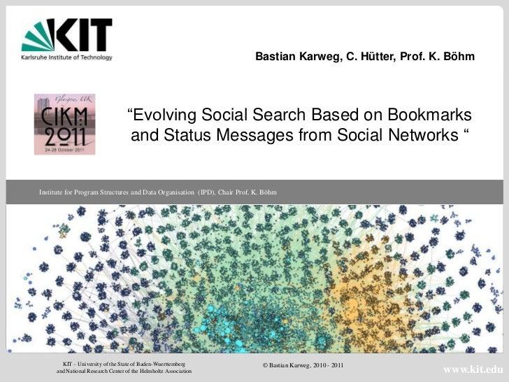 """Bastian Karweg, C. Hütter, Prof. K. Böhm                                  """"Evolving Social Search Based on Bookmarks      ..."""
