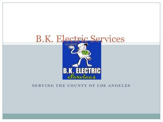 S E R V I N G T H E C O U N T Y O F L O S A N G E L E SB.K. Electric Services