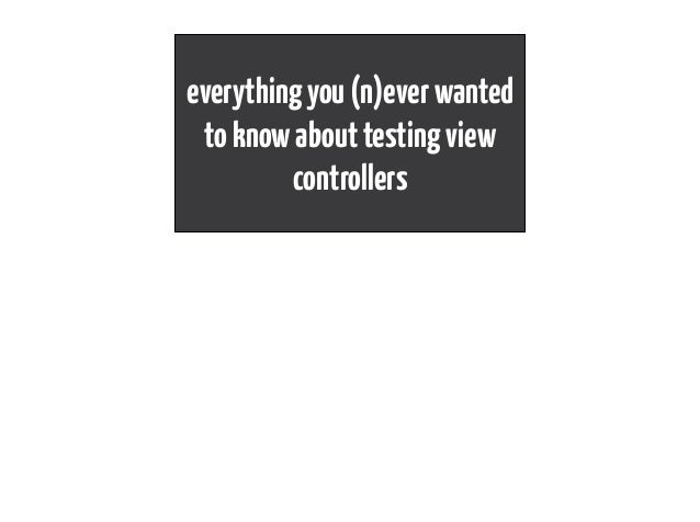 everythingyou(n)everwanted toknowabouttestingview controllers