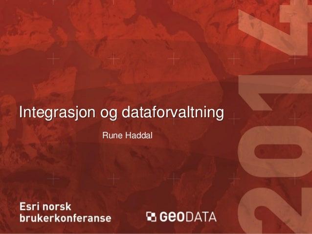 Integrasjon og dataforvaltning Rune Haddal